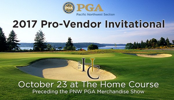 2017 PNW Pro-Vendor Invitational @ The Home Course