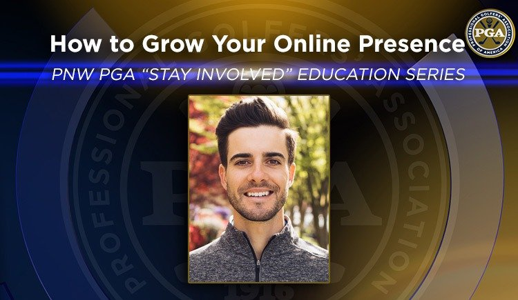 "PNW PGA ""Stay Involved"" Education – How to Grow Your Online Presence"