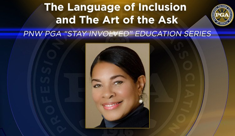 "PNW PGA ""Stay Involved"" Education – The Language of Inclusion and The Art of the Ask"