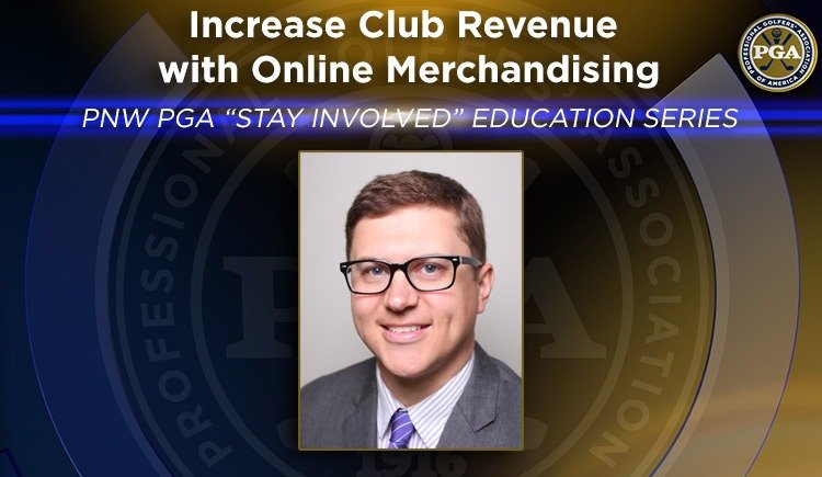 "PNW PGA ""Stay Involved"" Education – Increase Club Revenue with Online Merchandising"