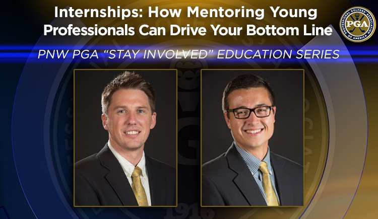 """PNW PGA """"Stay Involved"""" Education – Internships: How Mentoring Young  Professionals Can Drive Your Bottom Line @ Online"""