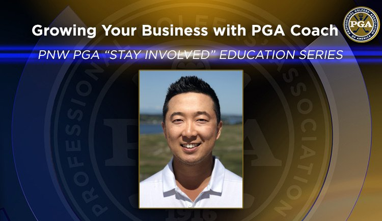 "PNW PGA ""Stay Involved"" Education – Growing Your Business with PGA Coach"
