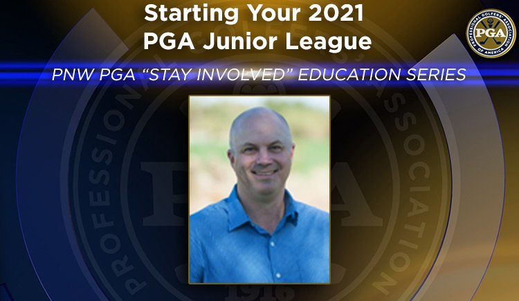 "PNW PGA ""Stay Involved"" Education – Starting Your 2021 PGA Junior League"