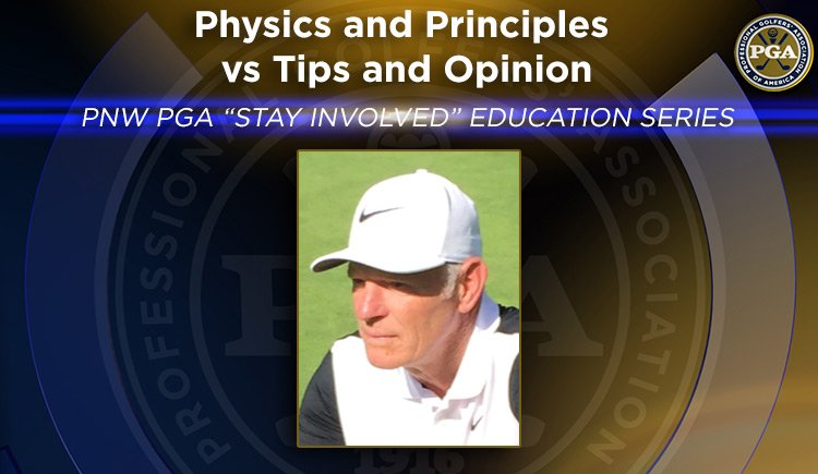 "PNW PGA ""Stay Involved"" Education – Physics and Principals versus Tips and Opinion"
