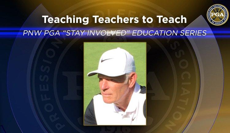 "PNW PGA ""Stay Involved"" Education – Teaching Teachers to Teach"