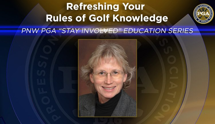 "PNW PGA ""Stay Involved"" Education – Refreshing Your Rules of Golf Knowledge"