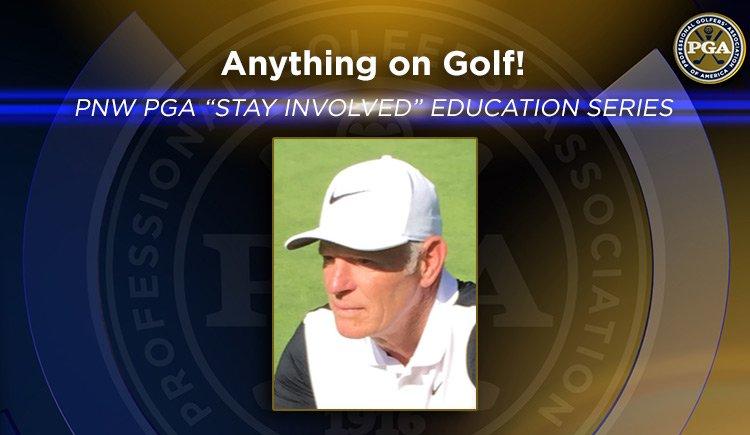 "PNW PGA ""Stay Involved"" Education – Anything on Golf!"