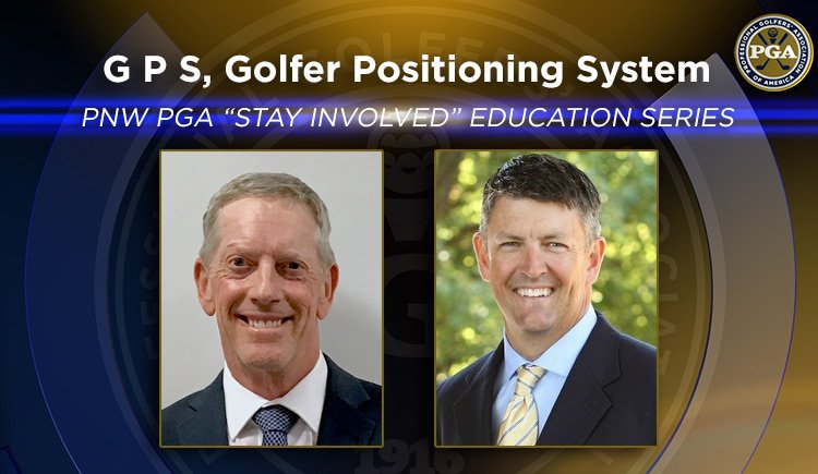 "PNW PGA ""Stay Involved"" Education – G P S, Golfer Positioning System"