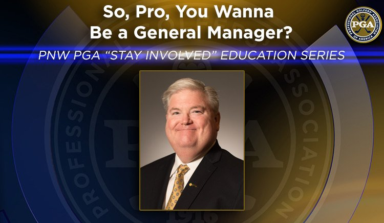 "PNW PGA ""Stay Involved"" Education – So, Pro, You Wanna Be a General Manager?"