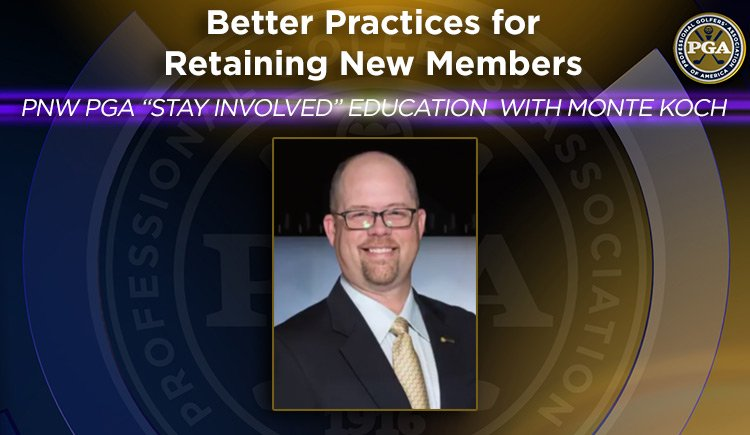 "PNW PGA ""Stay Involved"" Education with Monte Koch - Better Practices for Retaining New Members"