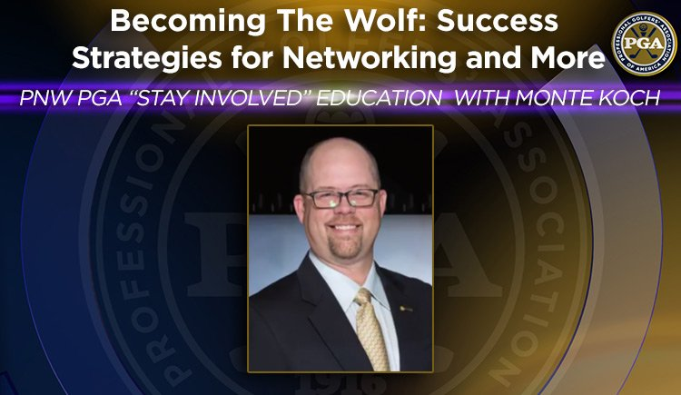 """PNW PGA """"STAYINVOLVED"""" EDUCATION WITH MONTE KOCH Becoming The Wolf: Success Strategies for Networking and More"""