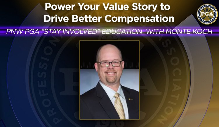 """PNW PGA """"Stay Involved"""" Education with Monte Koch - Power Your Value Story to Drive Better Compensation @ Online"""