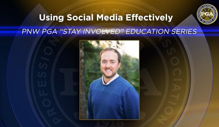 "PNW PGA ""Stay Involved"" Education – Using Social Media Effectively"