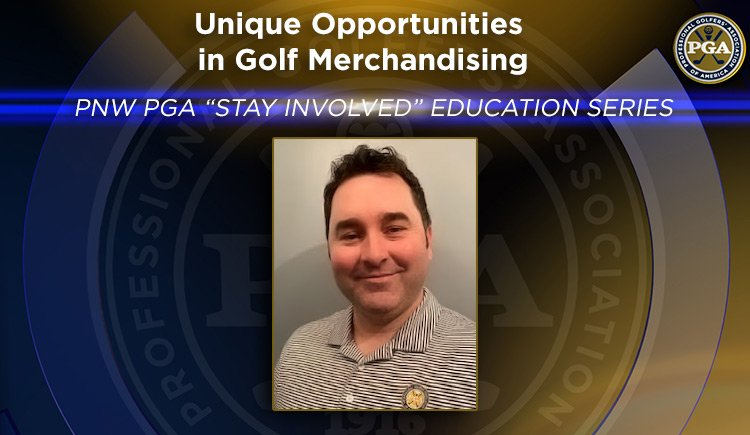 """PNW PGA """"Stay Involved"""" Education: Unique Opportunities in Golf Merchandising @ Online"""